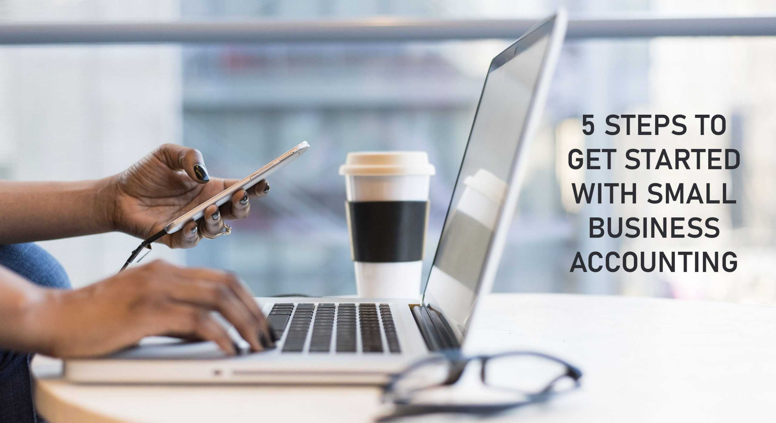 5 steps to get started with small business accounting